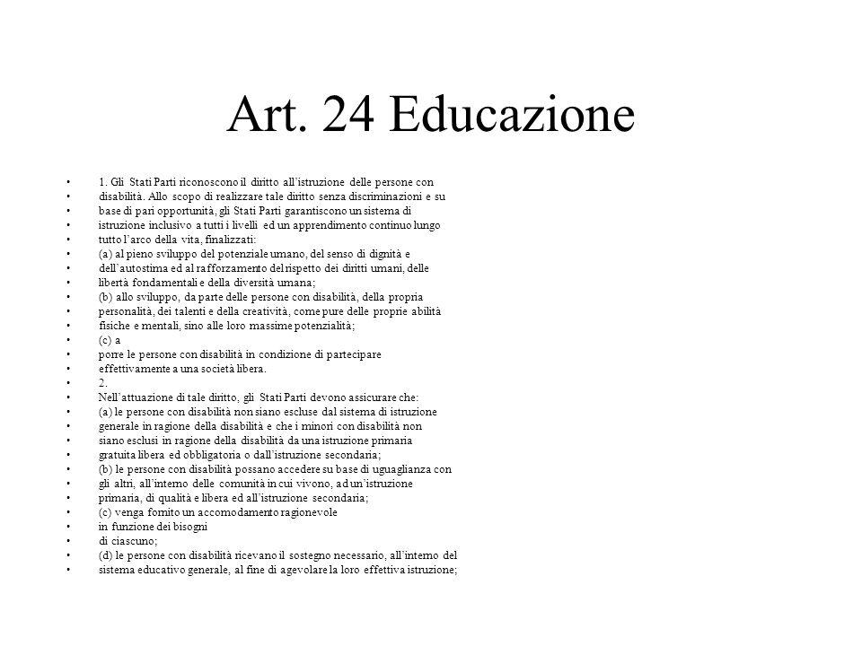 Art. 24 Educazione 1. Gli Stati Parti riconoscono il diritto allistruzione delle persone con disabilità. Allo scopo di realizzare tale diritto senza d