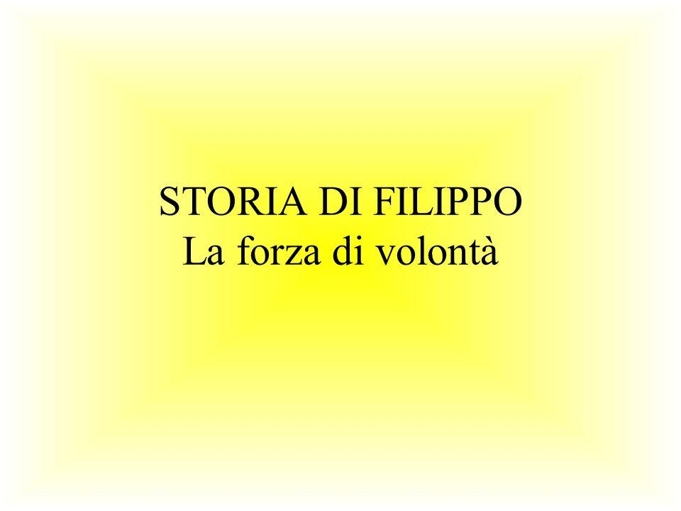 STORIA DI FILIPPO La forza di volontà