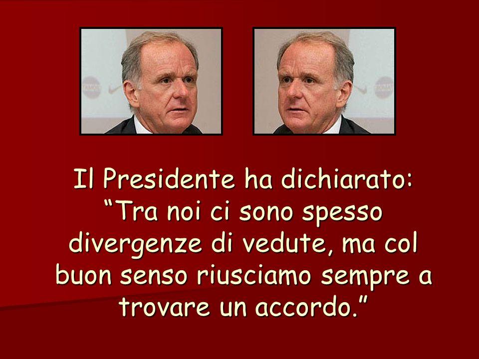 Il Presidente ha dichiarato: Tra noi ci sono spesso divergenze di vedute, ma col buon senso riusciamo sempre a trovare un accordo.