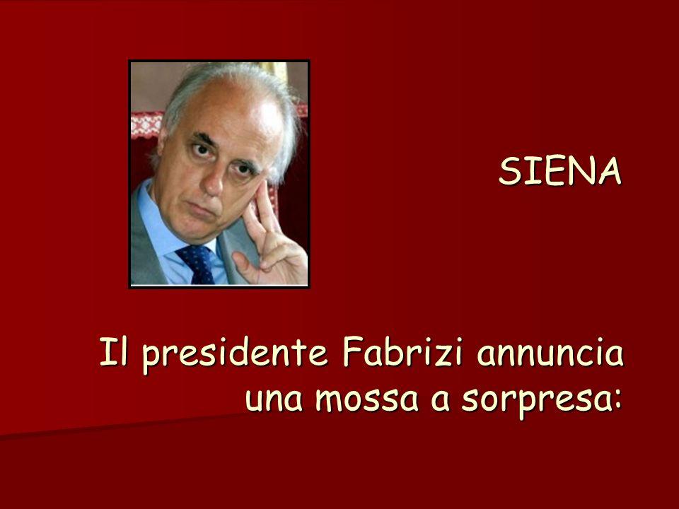SIENA Il presidente Fabrizi annuncia una mossa a sorpresa:
