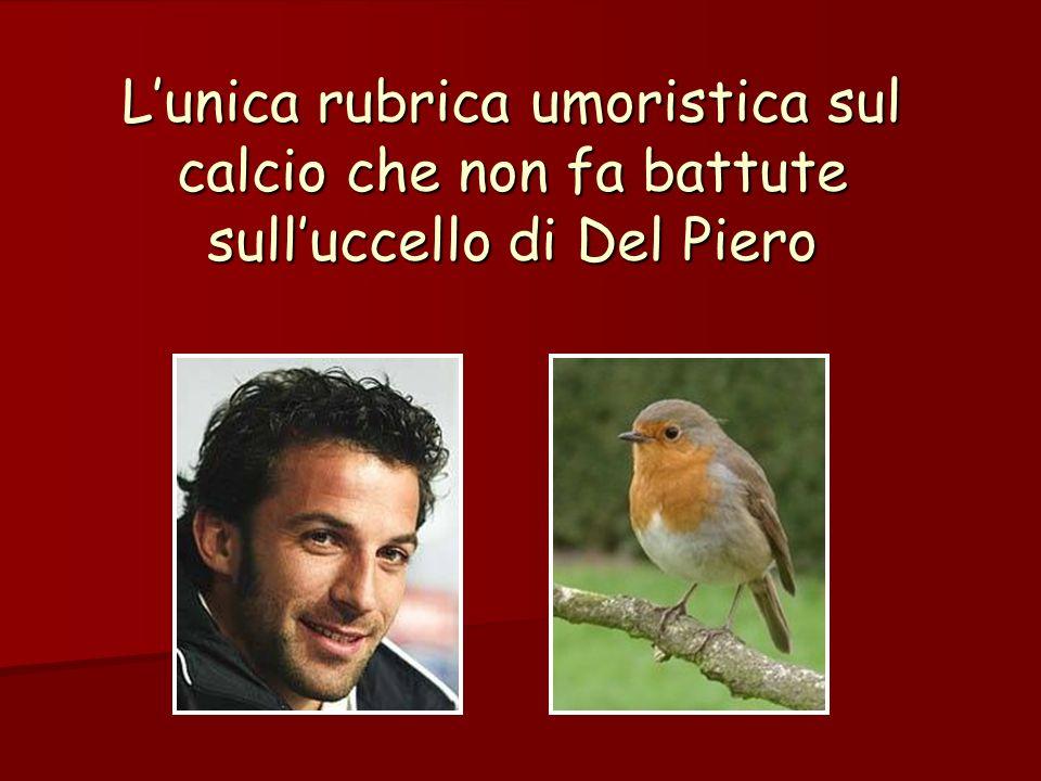 Lunica rubrica umoristica sul calcio che non fa battute sulluccello di Del Piero