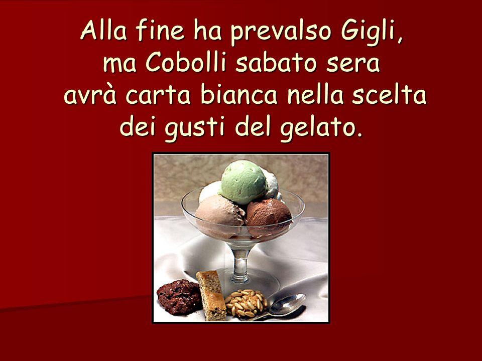Alla fine ha prevalso Gigli, ma Cobolli sabato sera avrà carta bianca nella scelta dei gusti del gelato.