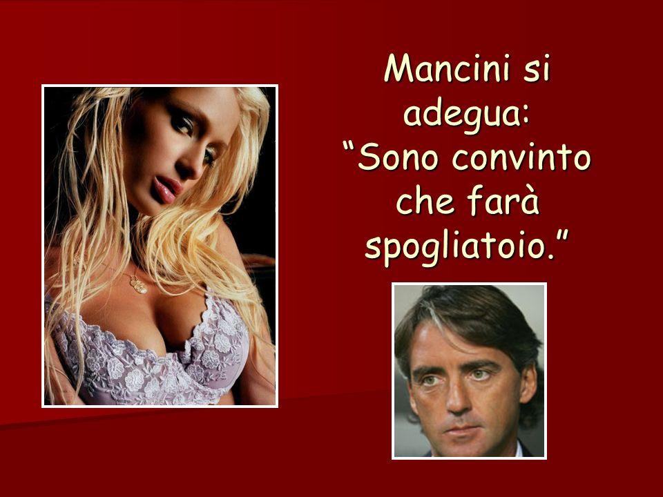 Mancini si adegua: Sono convinto che farà spogliatoio.