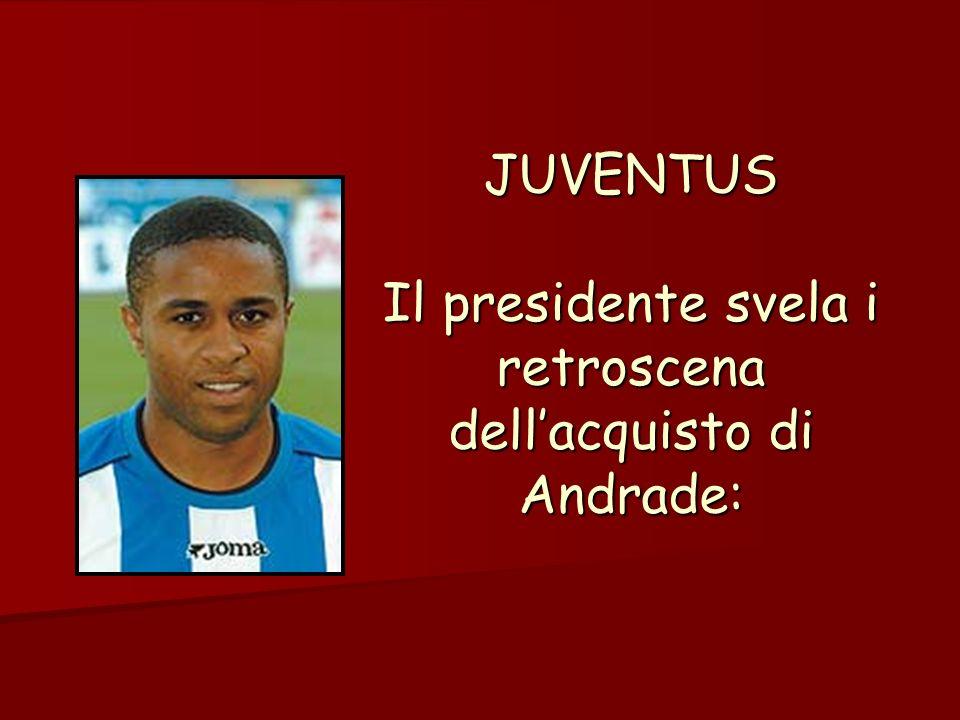 JUVENTUS Il presidente svela i retroscena dellacquisto di Andrade: