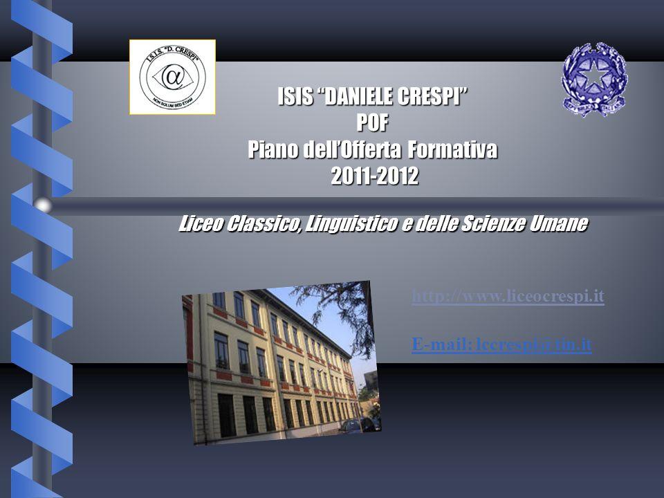 ISIS DANIELE CRESPI POF Piano dellOfferta Formativa 2011-2012 Liceo Classico, Linguistico e delle Scienze Umane http://www.liceocrespi.it E-mail: lccr