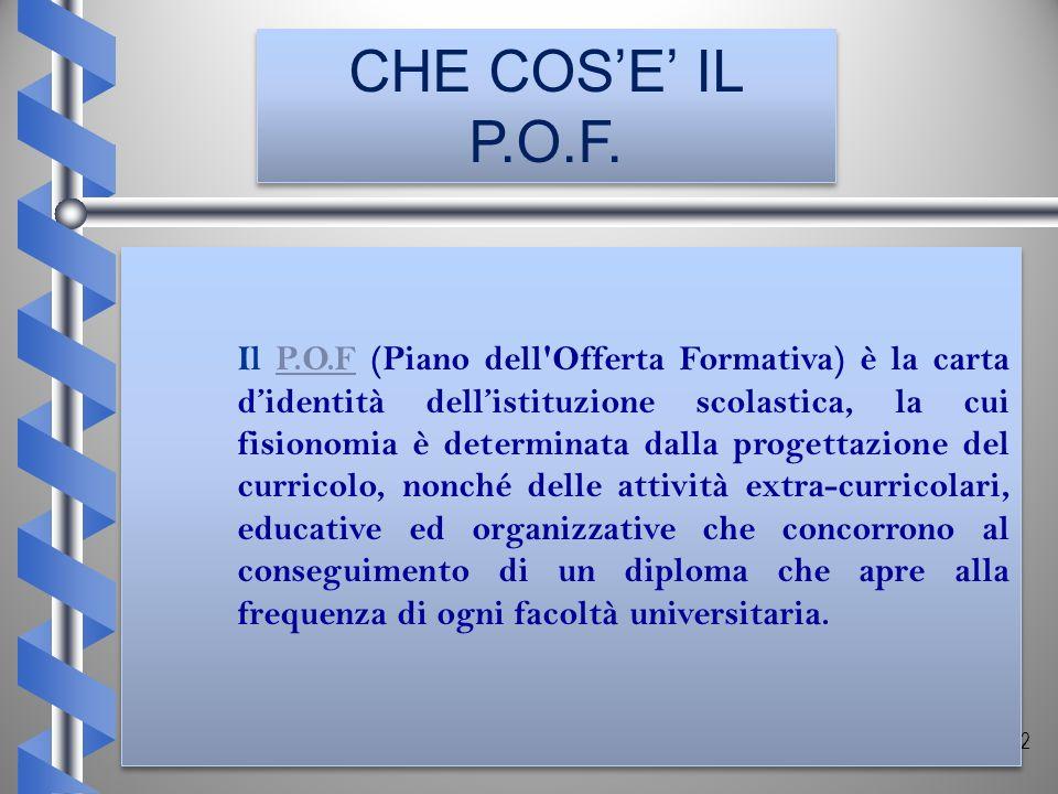 2 Il P.O.F (Piano dell'Offerta Formativa) è la carta didentità dellistituzione scolastica, la cui fisionomia è determinata dalla progettazione del cur
