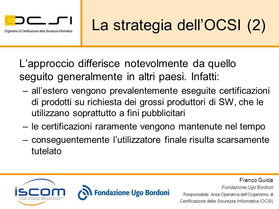Franco Guida Fondazione Ugo Bordoni Responsabile Area Operativa dellOrganismo di Certificazione della Sicurezza Informatica (OCSI) La strategia dellOC