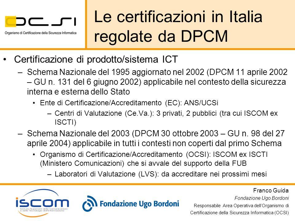Franco Guida Fondazione Ugo Bordoni Responsabile Area Operativa dellOrganismo di Certificazione della Sicurezza Informatica (OCSI) Le certificazioni i