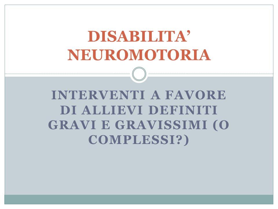 INTERVENTI A FAVORE DI ALLIEVI DEFINITI GRAVI E GRAVISSIMI (O COMPLESSI?) DISABILITA NEUROMOTORIA