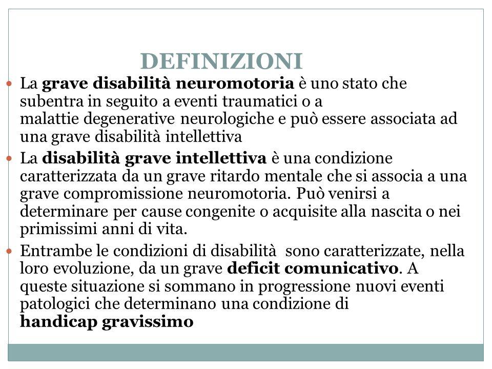 DEFINIZIONI La grave disabilità neuromotoria è uno stato che subentra in seguito a eventi traumatici o a malattie degenerative neurologiche e può esse