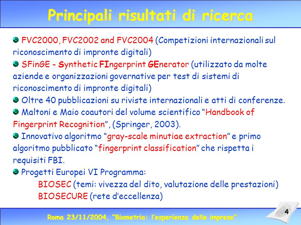 Roma 23/11/2004, Biometria: lesperienza delle imprese 5 Temi del dibattito Valutazione delle prestazioni Interoperabilità e integrazione delle soluzioni Ostacoli alla diffusione della biometria
