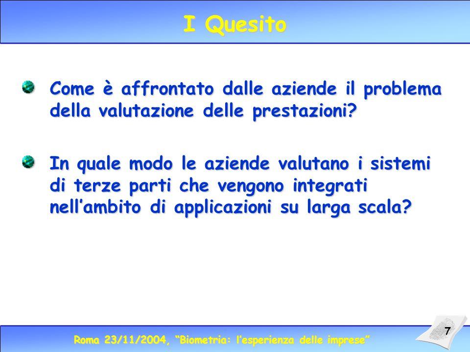 Roma 23/11/2004, Biometria: lesperienza delle imprese 7 I Quesito Come è affrontato dalle aziende il problema della valutazione delle prestazioni.