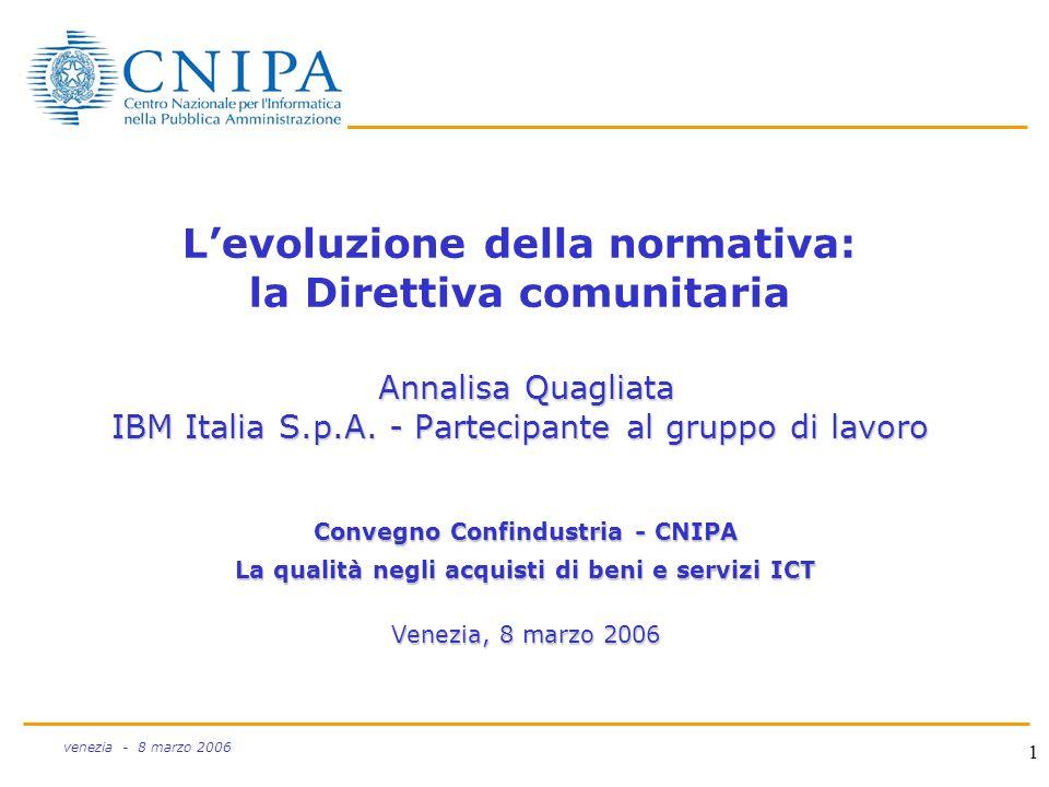 1 venezia - 8 marzo 2006 Annalisa Quagliata IBM Italia S.p.A. - Partecipante al gruppo di lavoro Levoluzione della normativa: la Direttiva comunitaria