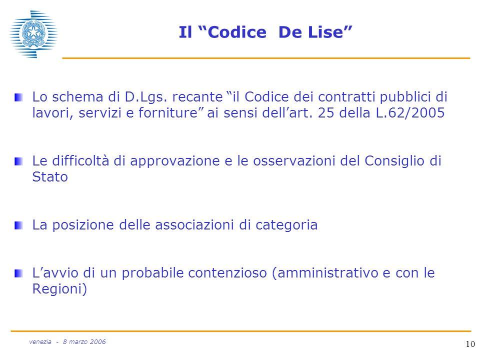10 venezia - 8 marzo 2006 Il Codice De Lise Lo schema di D.Lgs. recante il Codice dei contratti pubblici di lavori, servizi e forniture ai sensi della