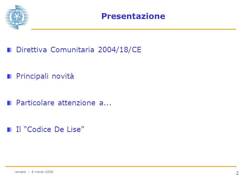 3 venezia - 8 marzo 2006 La Direttiva 2004/18/CE Pubblicazione GUCE del 30/04/04 Entrata in vigore in Italia 01/02/06 (per le parti self-executing) Testo unico per gli appalti di lavori (Dir.