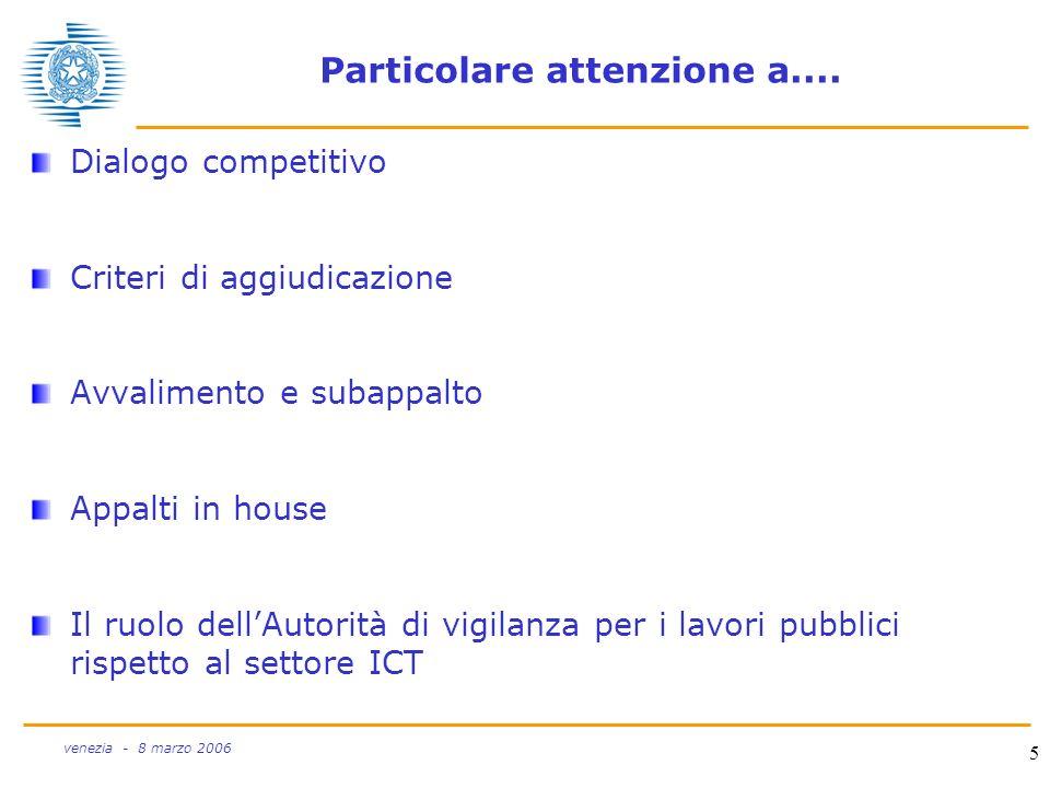 5 venezia - 8 marzo 2006 Particolare attenzione a.... Dialogo competitivo Criteri di aggiudicazione Avvalimento e subappalto Appalti in house Il ruolo