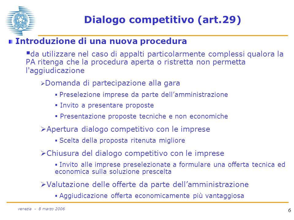 6 venezia - 8 marzo 2006 Dialogo competitivo (art.29) Introduzione di una nuova procedura da utilizzare nel caso di appalti particolarmente complessi