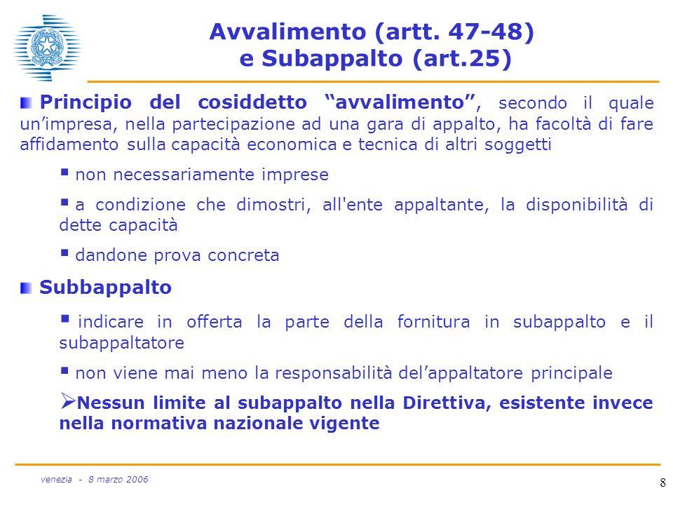 8 venezia - 8 marzo 2006 Avvalimento (artt. 47-48) e Subappalto (art.25) Principio del cosiddetto avvalimento, secondo il quale unimpresa, nella parte