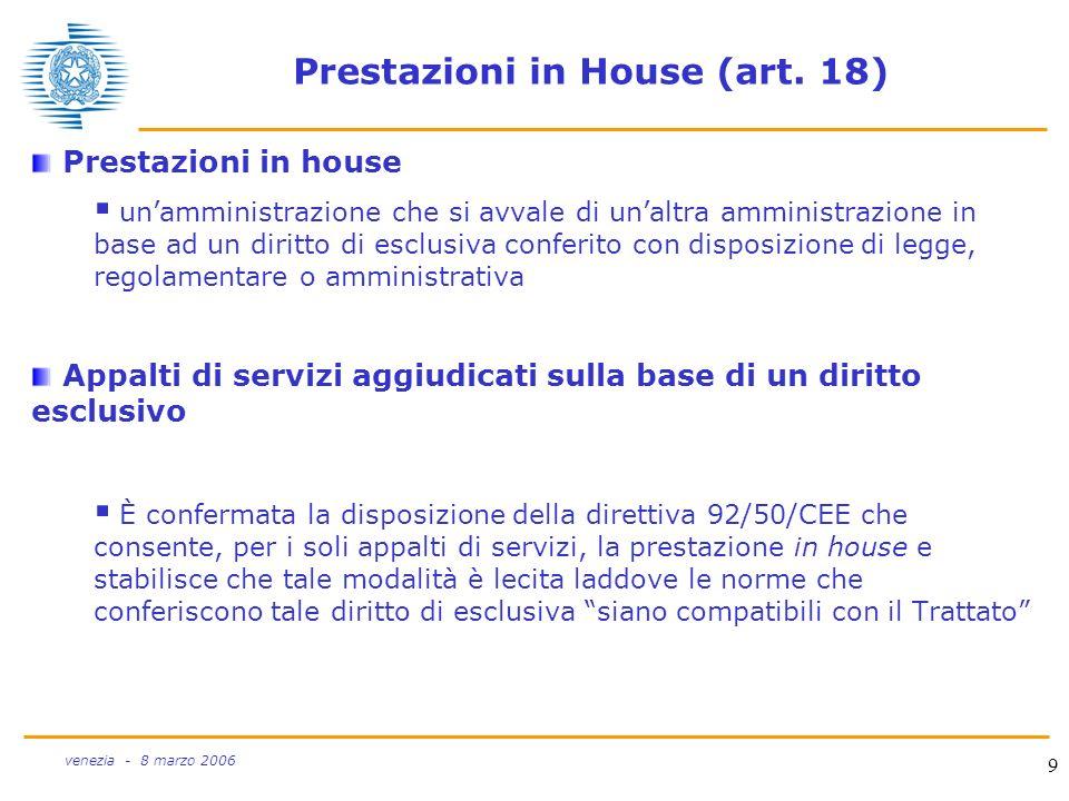9 venezia - 8 marzo 2006 Prestazioni in House (art. 18) Prestazioni in house unamministrazione che si avvale di unaltra amministrazione in base ad un