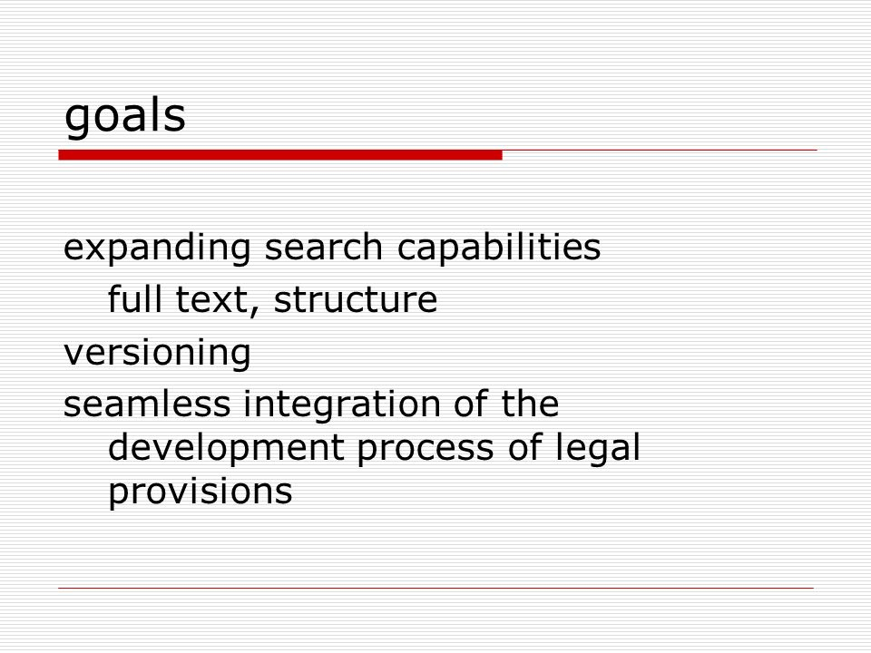 goals expanding search capabilities full text, structure versioning seamless integration of the development process of legal provisions