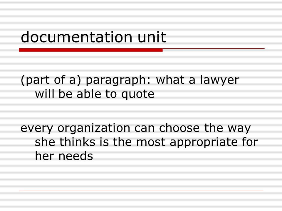 documentation unit (part of a) paragraph: what a lawyer will be able to quote every organization can choose the way she thinks is the most appropriate