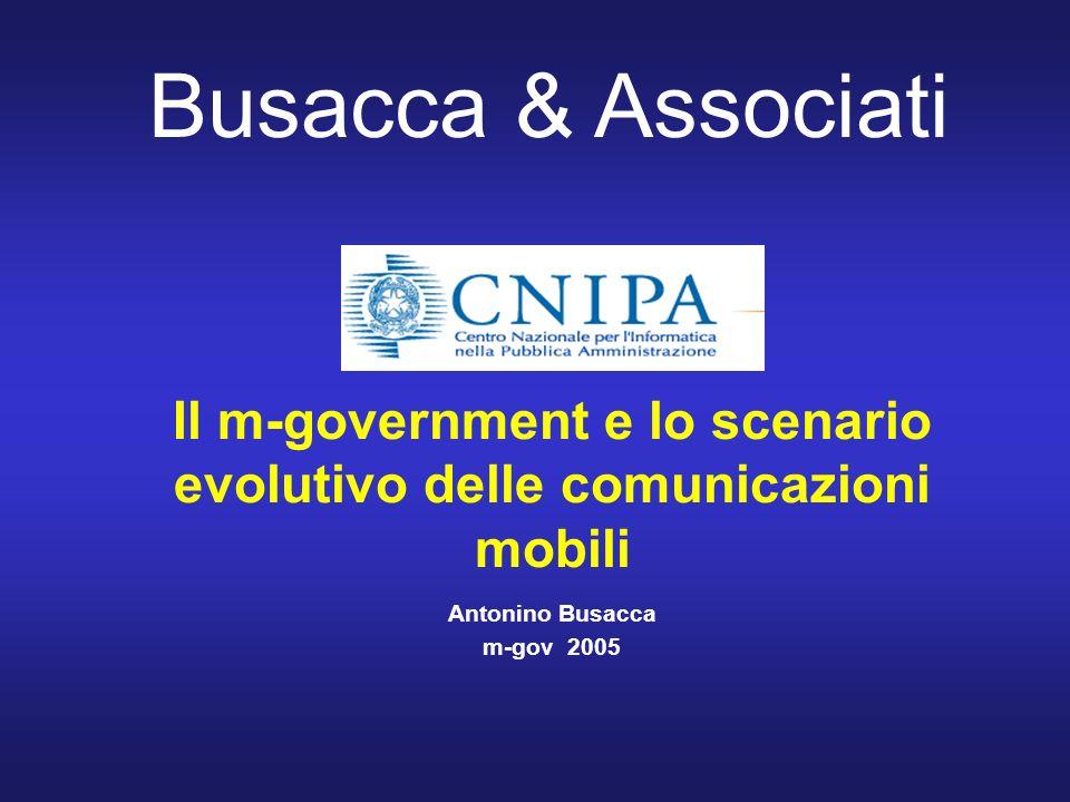 Busacca & Associati Il m-government e lo scenario evolutivo delle comunicazioni mobili Antonino Busacca m-gov 2005