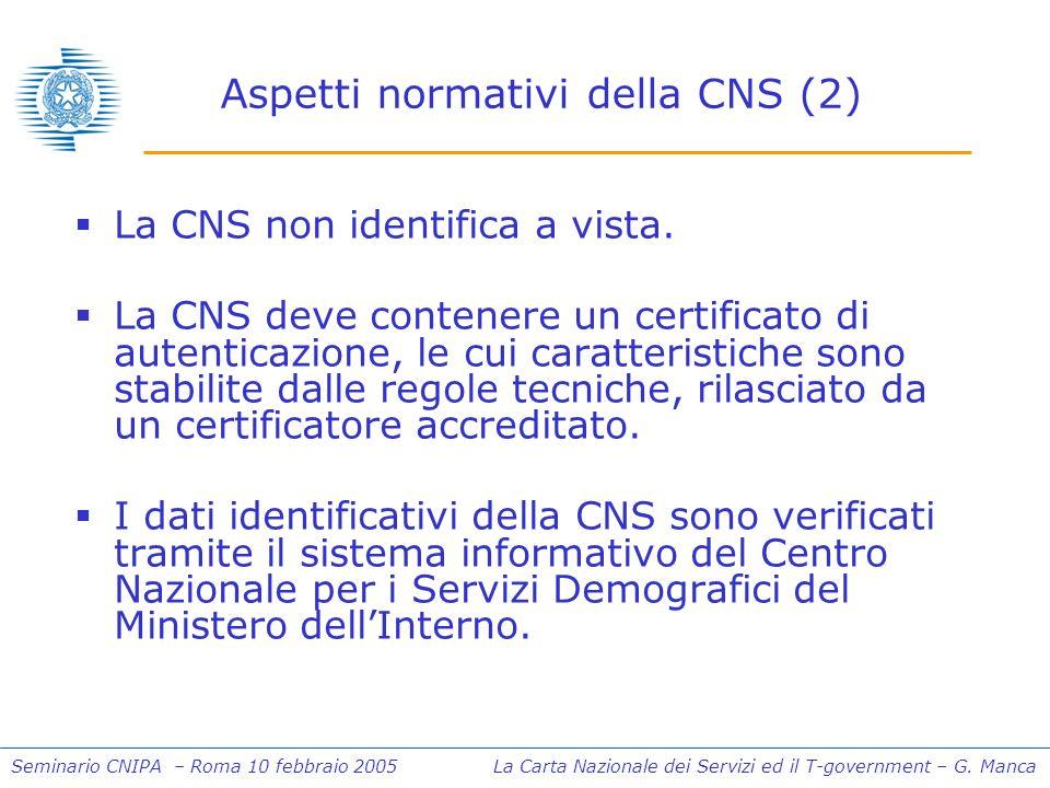 Seminario CNIPA – Roma 10 febbraio 2005 La Carta Nazionale dei Servizi ed il T-government – G. Manca Aspetti normativi della CNS (2) La CNS non identi