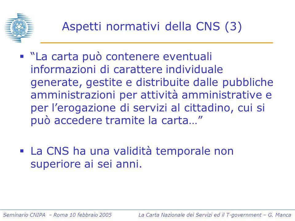 Seminario CNIPA – Roma 10 febbraio 2005 La Carta Nazionale dei Servizi ed il T-government – G. Manca Aspetti normativi della CNS (3) La carta può cont
