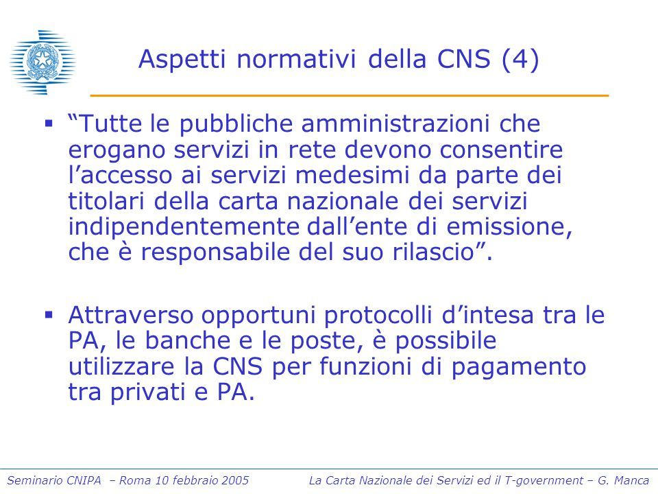 Seminario CNIPA – Roma 10 febbraio 2005 La Carta Nazionale dei Servizi ed il T-government – G. Manca Aspetti normativi della CNS (4) Tutte le pubblich