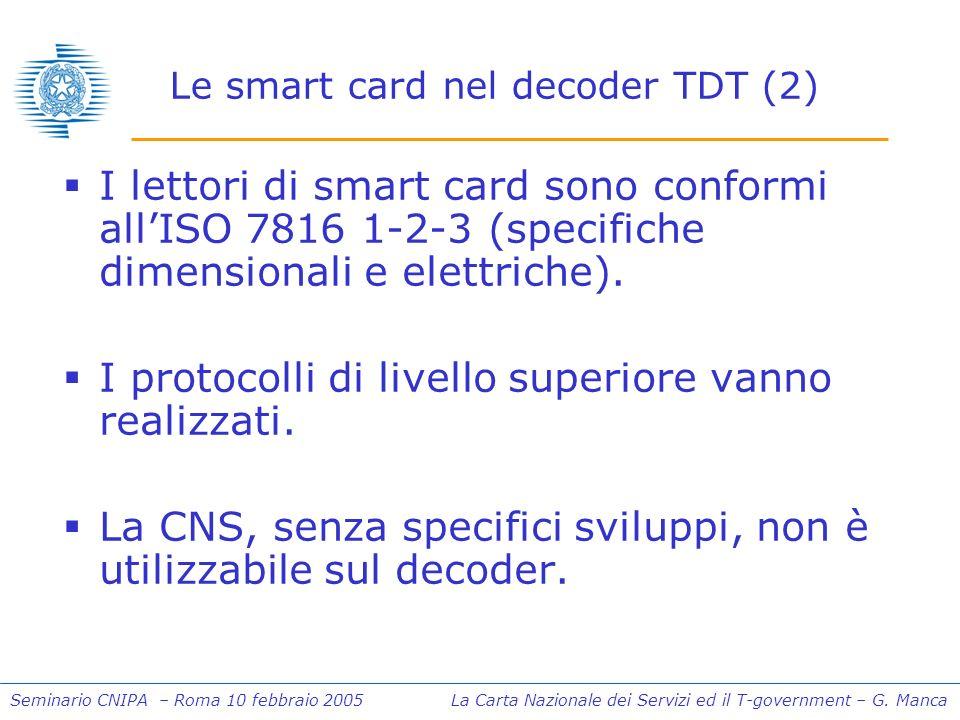Seminario CNIPA – Roma 10 febbraio 2005 La Carta Nazionale dei Servizi ed il T-government – G. Manca Le smart card nel decoder TDT (2) I lettori di sm