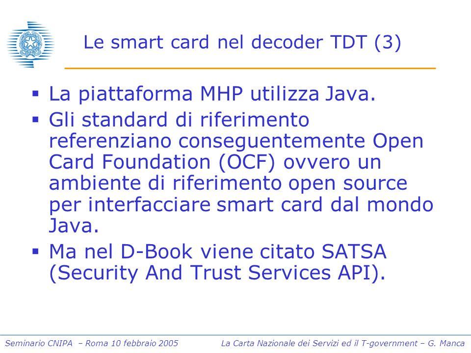 Seminario CNIPA – Roma 10 febbraio 2005 La Carta Nazionale dei Servizi ed il T-government – G. Manca Le smart card nel decoder TDT (3) La piattaforma
