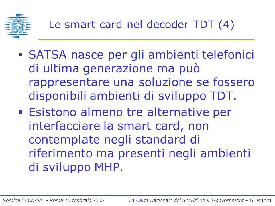 Seminario CNIPA – Roma 10 febbraio 2005 La Carta Nazionale dei Servizi ed il T-government – G. Manca Le smart card nel decoder TDT (4) SATSA nasce per