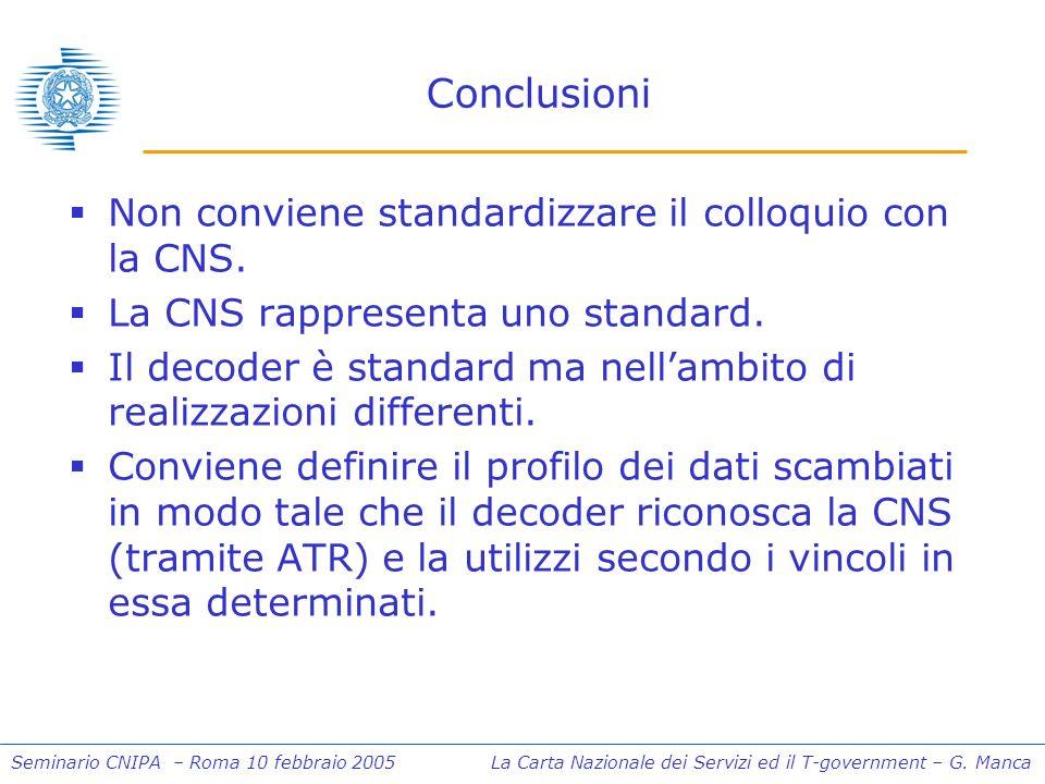 Seminario CNIPA – Roma 10 febbraio 2005 La Carta Nazionale dei Servizi ed il T-government – G. Manca Conclusioni Non conviene standardizzare il colloq