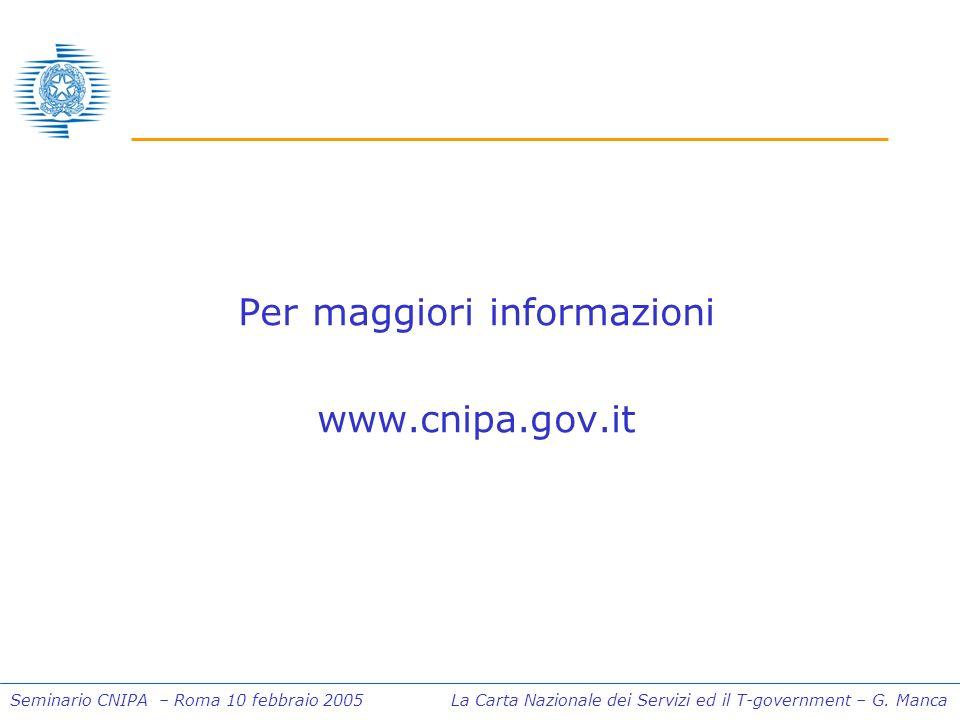 Seminario CNIPA – Roma 10 febbraio 2005 La Carta Nazionale dei Servizi ed il T-government – G. Manca Per maggiori informazioni www.cnipa.gov.it