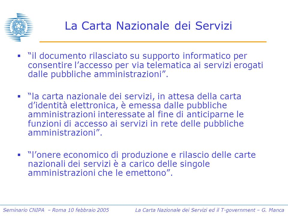 Seminario CNIPA – Roma 10 febbraio 2005 La Carta Nazionale dei Servizi ed il T-government – G. Manca La Carta Nazionale dei Servizi il documento rilas