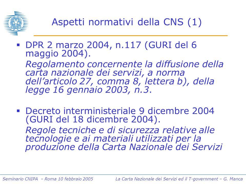 Seminario CNIPA – Roma 10 febbraio 2005 La Carta Nazionale dei Servizi ed il T-government – G. Manca Aspetti normativi della CNS (1) DPR 2 marzo 2004,