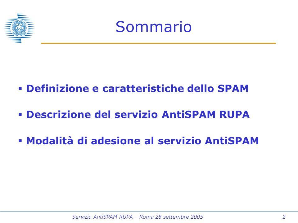Servizio AntiSPAM RUPA – Roma 28 settembre 2005 2 Sommario Definizione e caratteristiche dello SPAM Descrizione del servizio AntiSPAM RUPA Modalità di adesione al servizio AntiSPAM