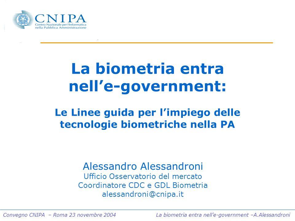 Convegno CNIPA – Roma 23 novembre 2004 La biometria entra nelle-government –A.Alessandroni La biometria entra nelle-government: Le Linee guida per lim