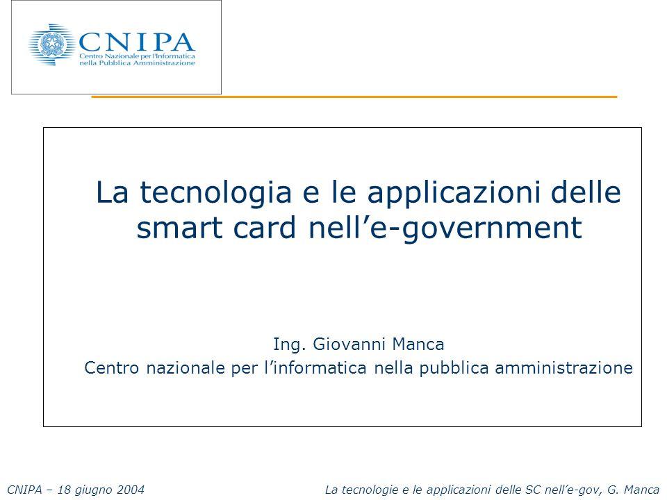 CNIPA – 18 giugno 2004 La tecnologie e le applicazioni delle SC nelle-gov, G. Manca La tecnologia e le applicazioni delle smart card nelle-government