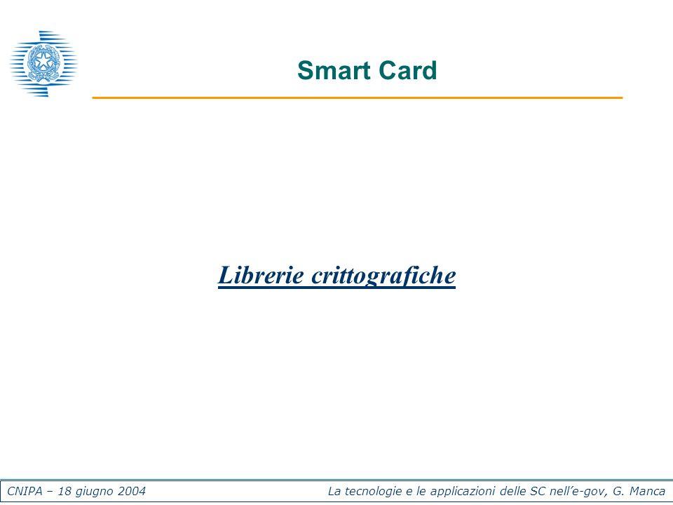 CNIPA – 18 giugno 2004 La tecnologie e le applicazioni delle SC nelle-gov, G. Manca Smart Card Librerie crittografiche