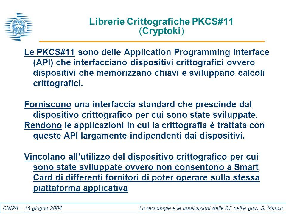 CNIPA – 18 giugno 2004 La tecnologie e le applicazioni delle SC nelle-gov, G. Manca Librerie Crittografiche PKCS#11 (Cryptoki) Le PKCS#11 sono delle A