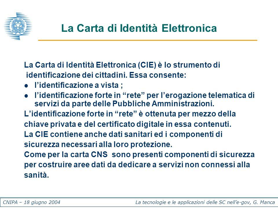CNIPA – 18 giugno 2004 La tecnologie e le applicazioni delle SC nelle-gov, G. Manca La Carta di Identità Elettronica La Carta di Identità Elettronica