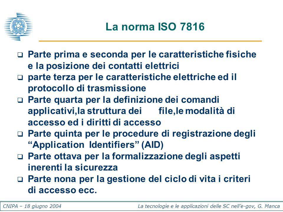 CNIPA – 18 giugno 2004 La tecnologie e le applicazioni delle SC nelle-gov, G. Manca La norma ISO 7816 Parte prima e seconda per le caratteristiche fis