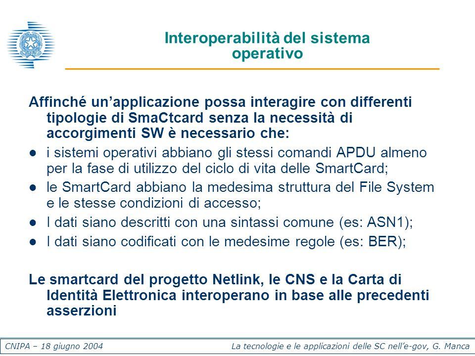 CNIPA – 18 giugno 2004 La tecnologie e le applicazioni delle SC nelle-gov, G. Manca Interoperabilità del sistema operativo Affinché unapplicazione pos