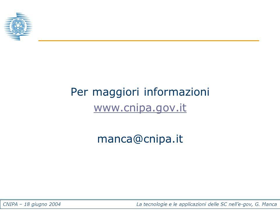 CNIPA – 18 giugno 2004 La tecnologie e le applicazioni delle SC nelle-gov, G. Manca Per maggiori informazioni www.cnipa.gov.it manca@cnipa.it
