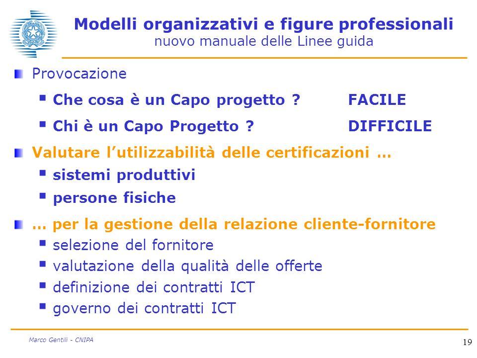 19 Marco Gentili - CNIPA Modelli organizzativi e figure professionali nuovo manuale delle Linee guida Provocazione Che cosa è un Capo progetto ?FACILE