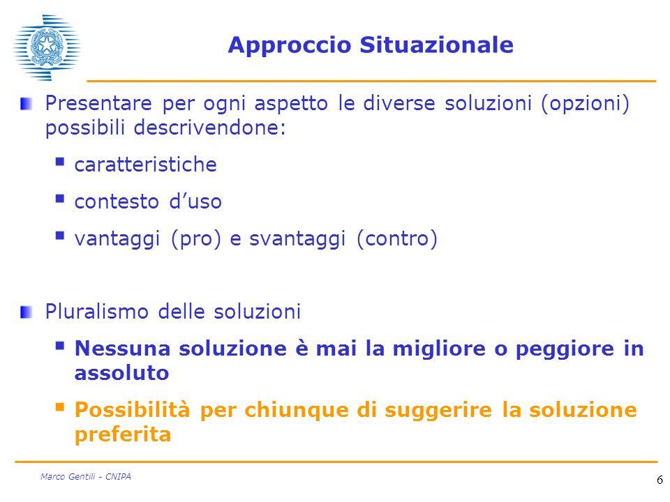 6 Marco Gentili - CNIPA Approccio Situazionale Presentare per ogni aspetto le diverse soluzioni (opzioni) possibili descrivendone: caratteristiche con