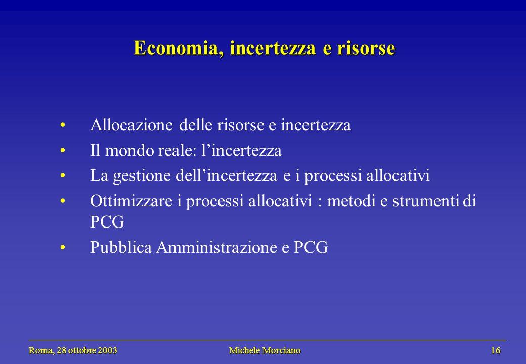 Roma, 28 ottobre 2003 Michele Morciano 16 Roma, 28 ottobre 2003 Michele Morciano 16 Economia, incertezza e risorse Allocazione delle risorse e incerte