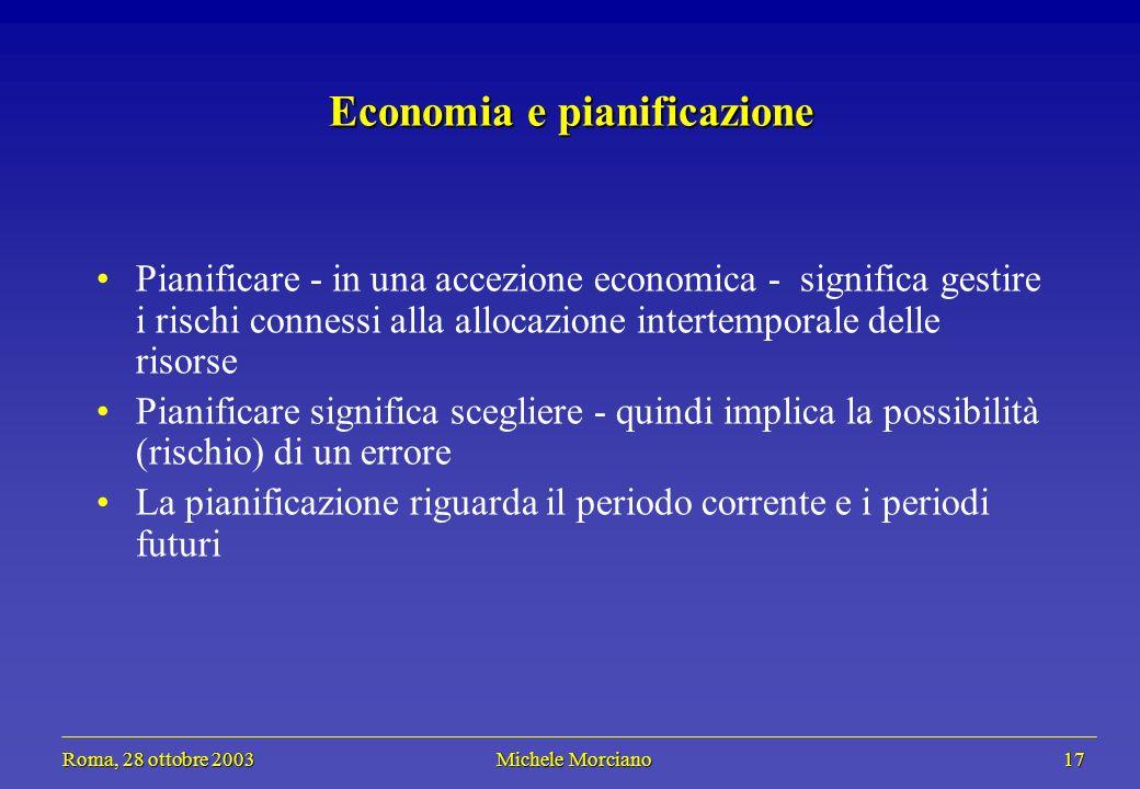 Roma, 28 ottobre 2003 Michele Morciano 17 Roma, 28 ottobre 2003 Michele Morciano 17 Economia e pianificazione Pianificare - in una accezione economica