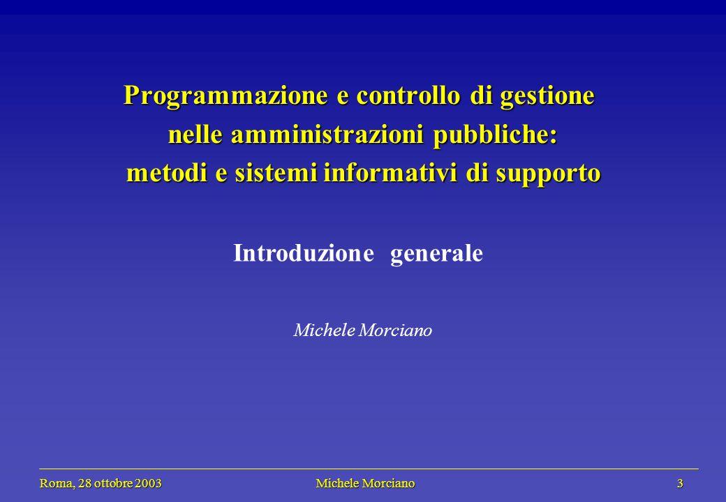 Roma, 28 ottobre 2003 Michele Morciano 54 Roma, 28 ottobre 2003 Michele Morciano 54 Il progetto PCG (II) Disegno integrato delle funzioni e dellorganizzazione Disegno integrato delle procedure operative Flussi informativi e sistemi